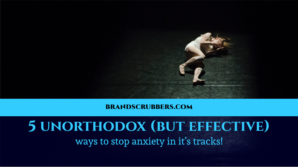5 unorthodox (but effective) ways to stop anxiety in it's tracks!