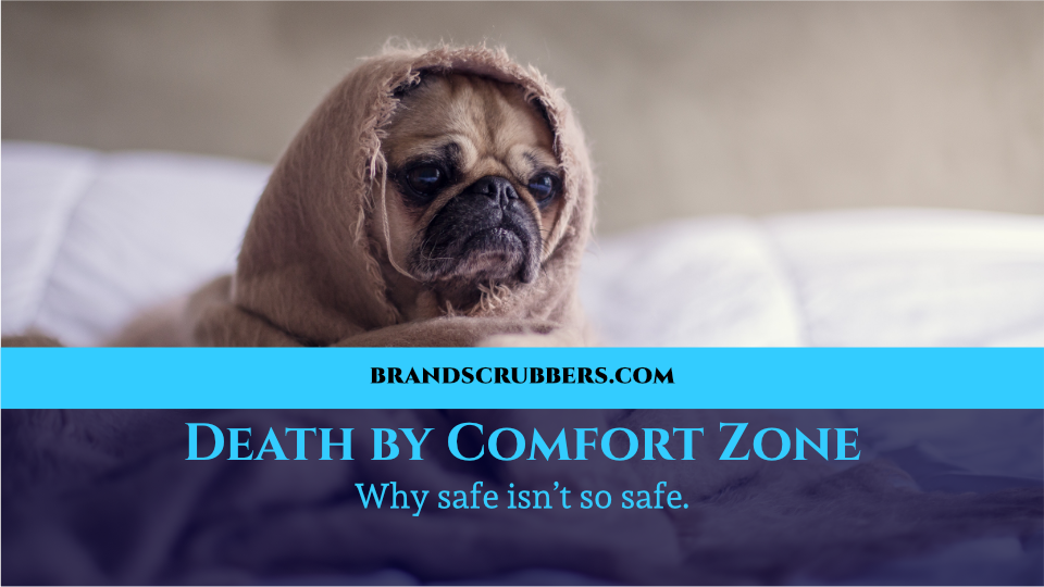 Death by Comfort Zone – Why safe isn't so safe.