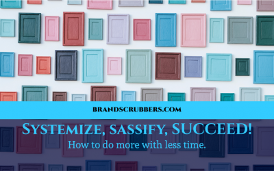 Systemize, sassify, SUCCEED! How to do more with less time.