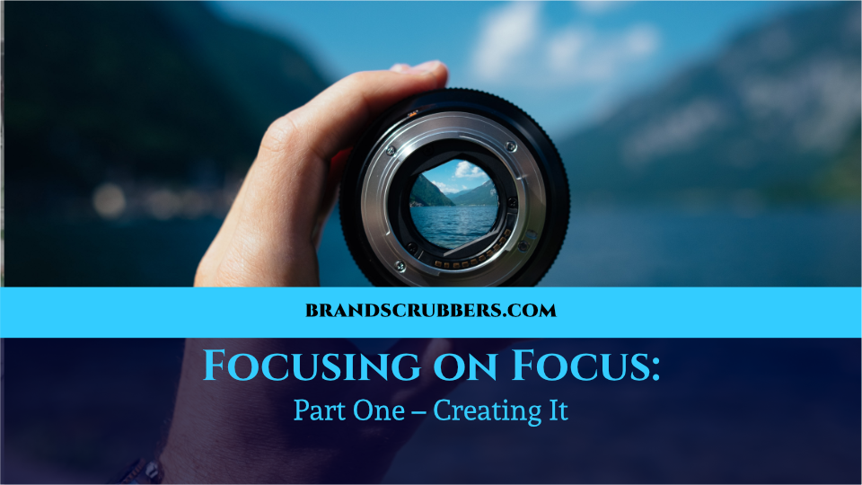 Focusing on Focus: Part One – Creating It