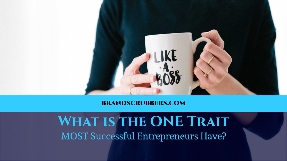 What is the ONE Trait MOST Successful Entrepreneurs Have?