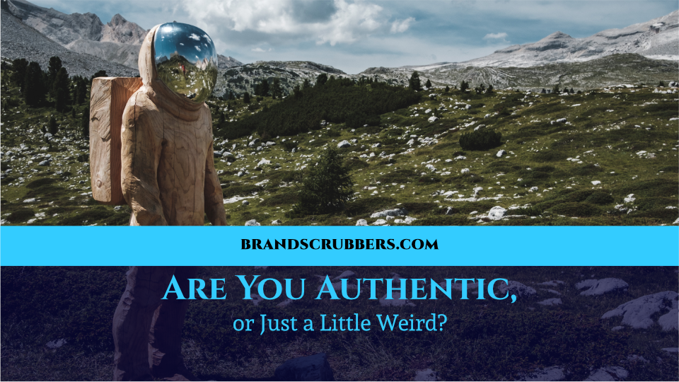 Are You Authentic, or Just a Little Weird?