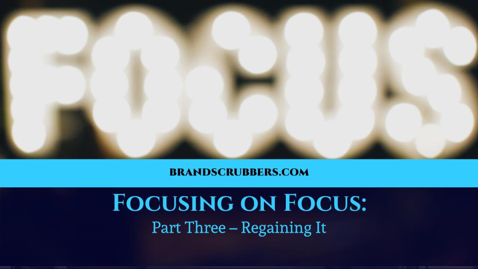 Focusing on Focus: Part Three – Regaining It