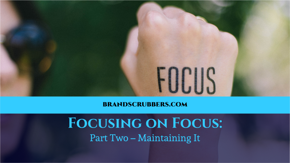Focusing on Focus: Part Two – Maintaining It