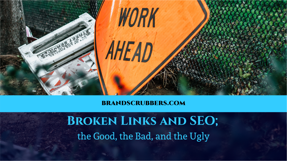 Broken Links and SEO; the Good, the Bad, and the Ugly