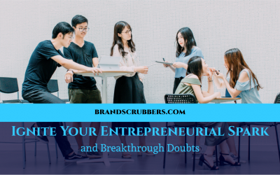 Ignite Your Entrepreneurial Spark and Breakthrough Doubts