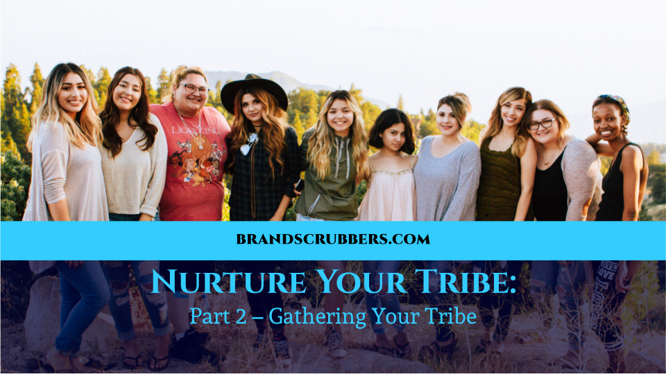 Nurture Your Tribe: Part 2 – Gathering Your Tribe