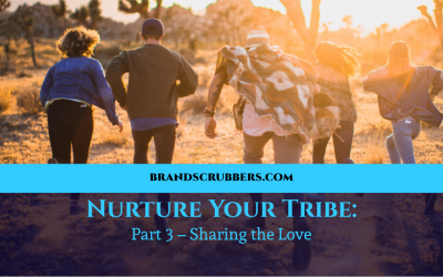 Nurture Your Tribe: Part 3 – Sharing the Love