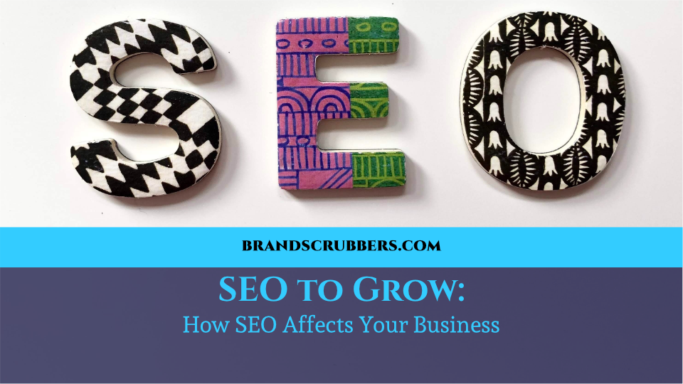 SEO to Grow: How SEO Affects Your Business