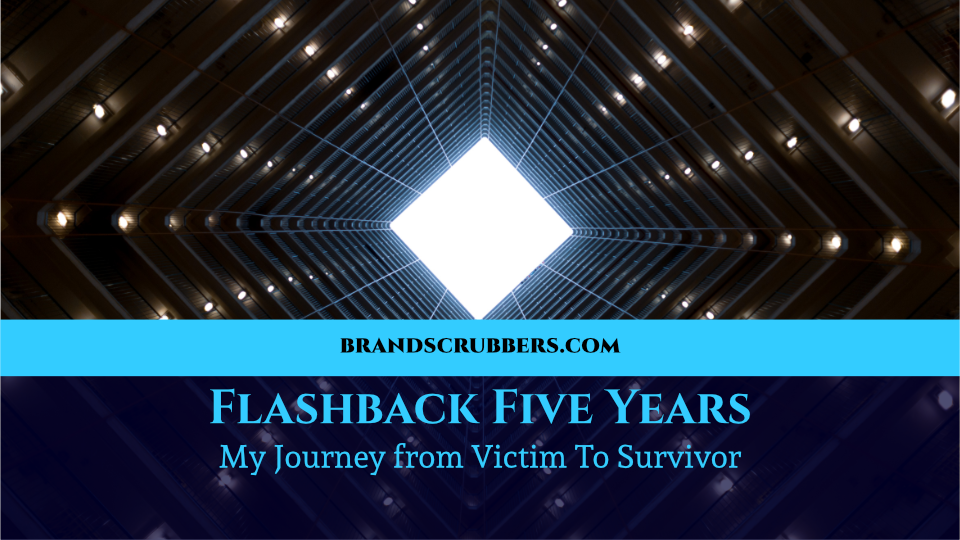 Flashback Five Years – My Journey from Victim To Survivor