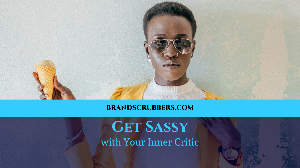 Get Sassy with Your Inner Critic
