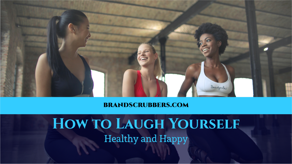 How to Laugh Yourself Healthy and Happy