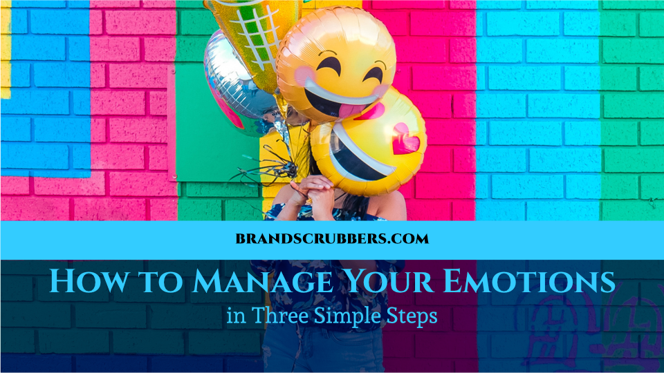 How to Manage Your Emotions in Three Simple Steps