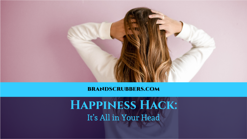 Happiness Hack: It's All in Your Head