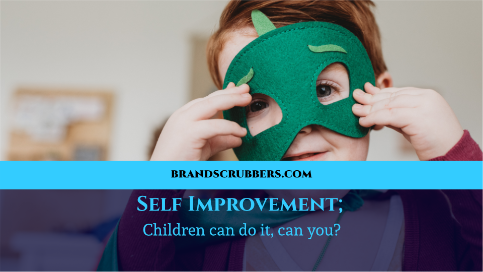 Self Improvement; Children can do it, can you?