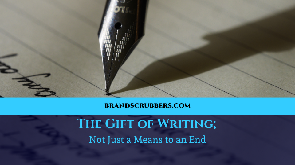 The Gift of Writing; Not Just a Means to an End