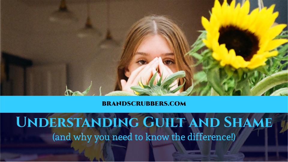 Understanding Guilt and Shame (and why you need to know the difference!)