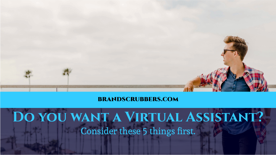 Do you want a Virtual Assistant? Consider these 5 things first.