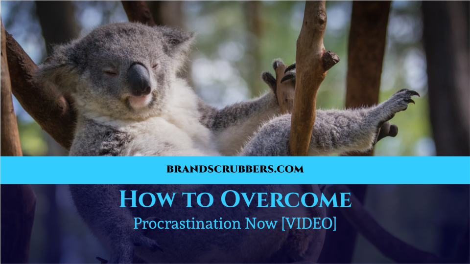 How to Overcome Procrastination Now [VIDEO]