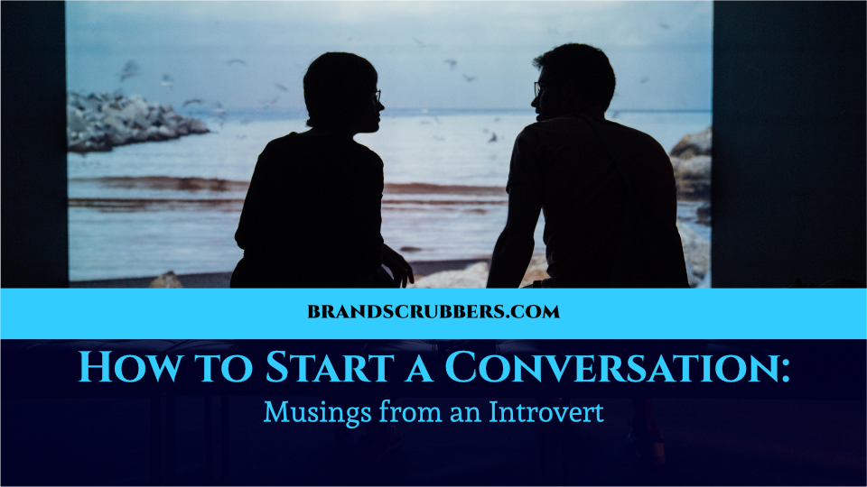 How to Start a Conversation: Musings from an Introvert