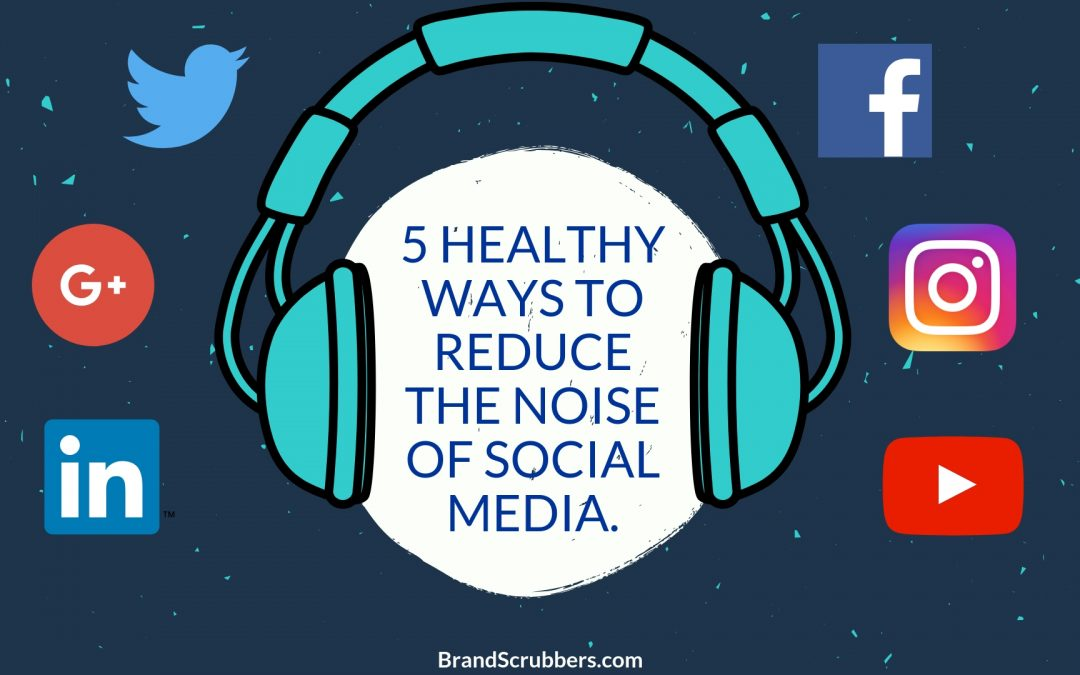 5 Healthy Ways to Reduce the Noise of Social Media