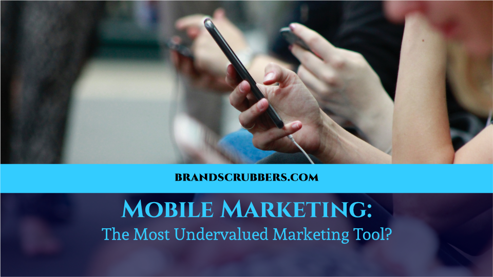 Mobile Marketing: The Most Undervalued Marketing Tool?