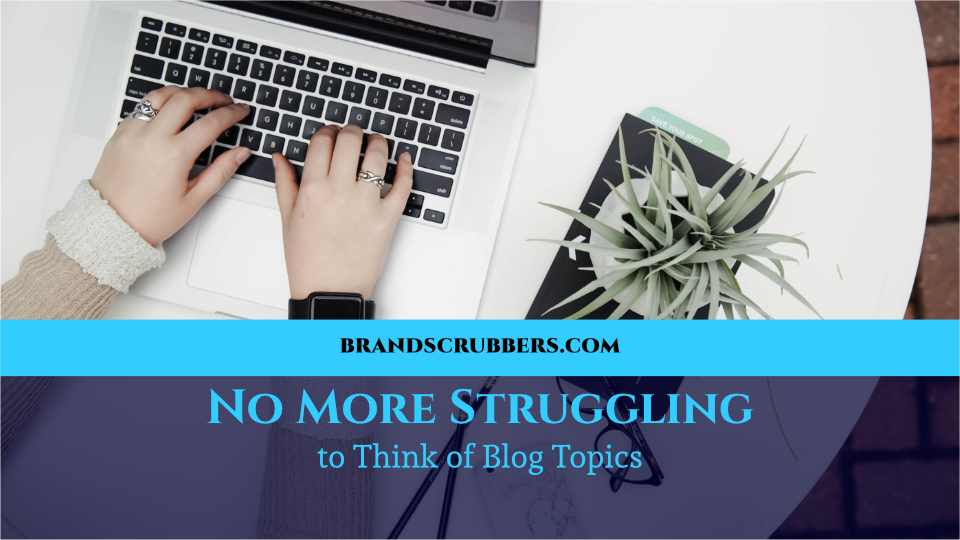 No More Struggling to Think of Blog Topics