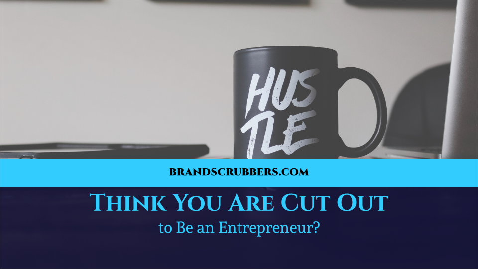 Think You Are Cut Out to Be an Entrepreneur?