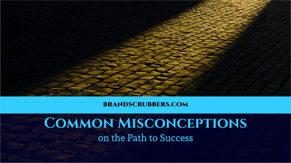 Common Misconceptions on the Path to Success
