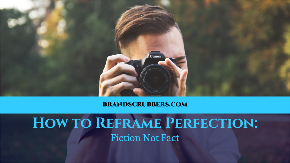 How to Reframe Perfection: Fiction Not Fact