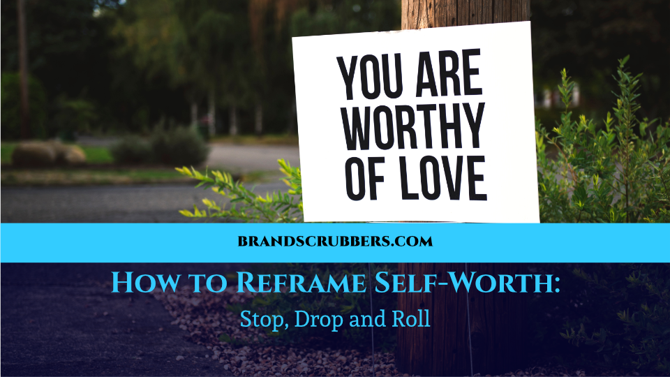 How to Reframe Self-Worth: Stop, Drop and Roll