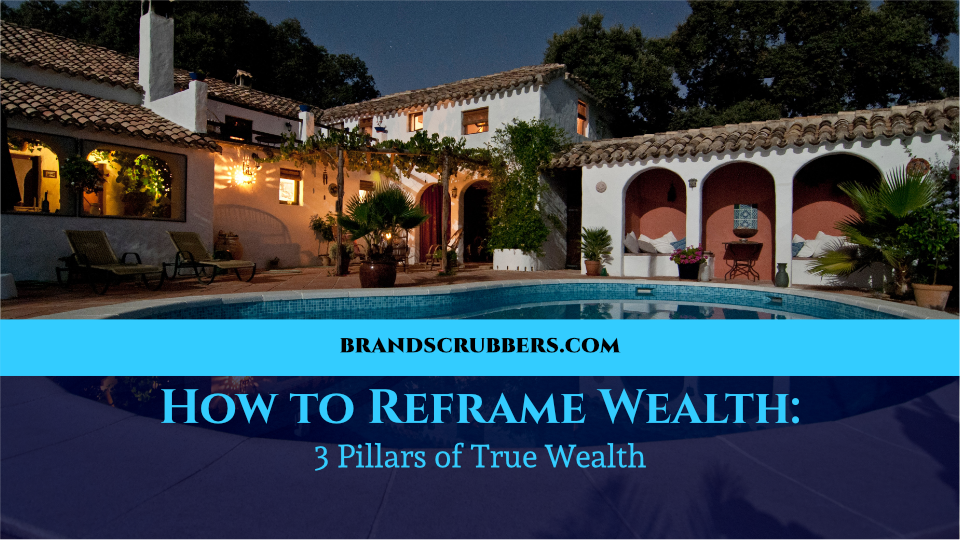 How to Reframe Wealth: 3 Pillars of True Wealth