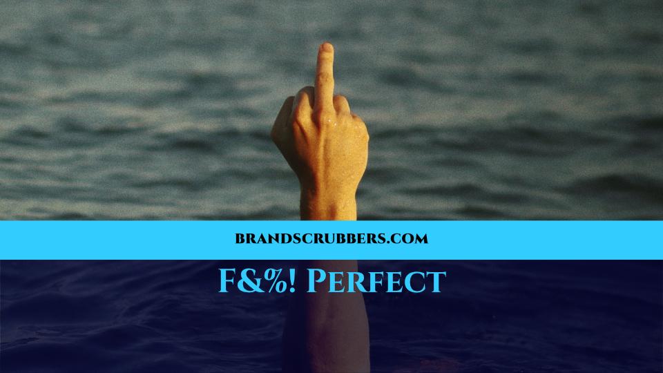 F&%! Perfect