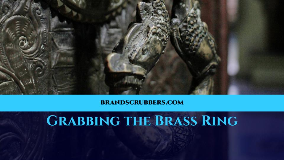 Grabbing the Brass Ring