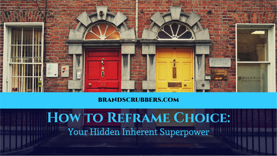 How to Reframe Choice: Your Hidden Inherent Superpower