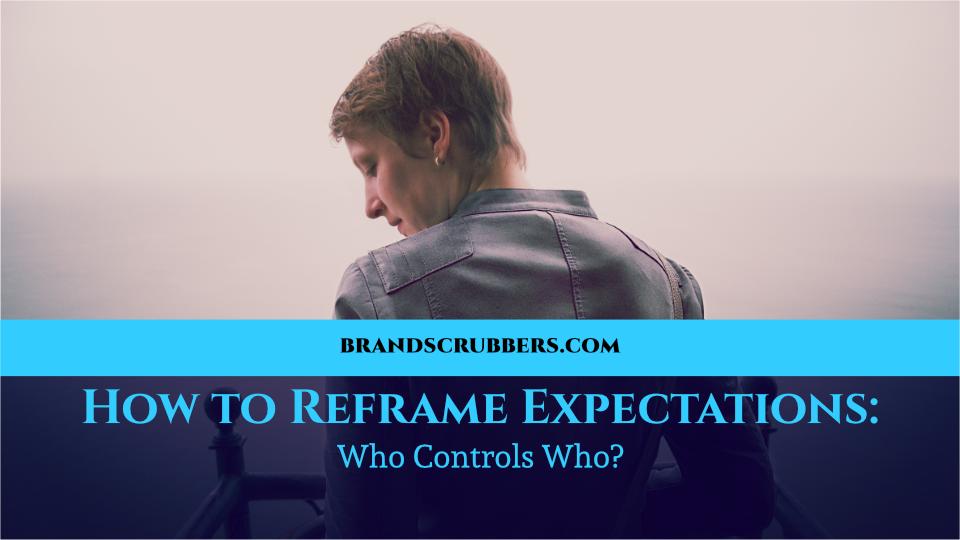How to Reframe Expectations: Who Controls Who?