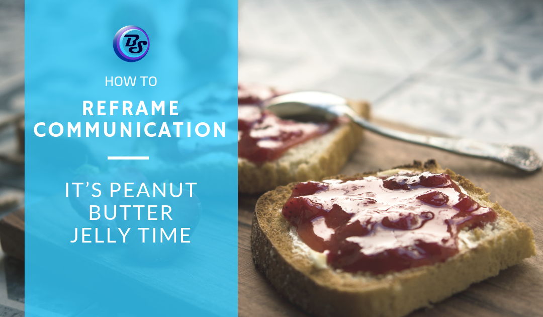 How to Reframe Communication: It's Peanut Butter Jelly Time
