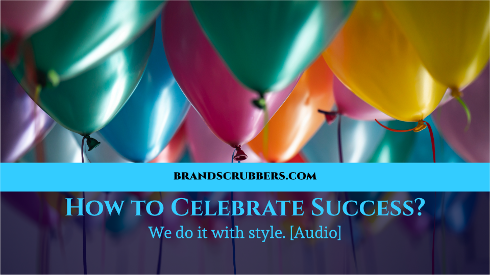 How to Celebrate Success? We do it with style. [Audio]