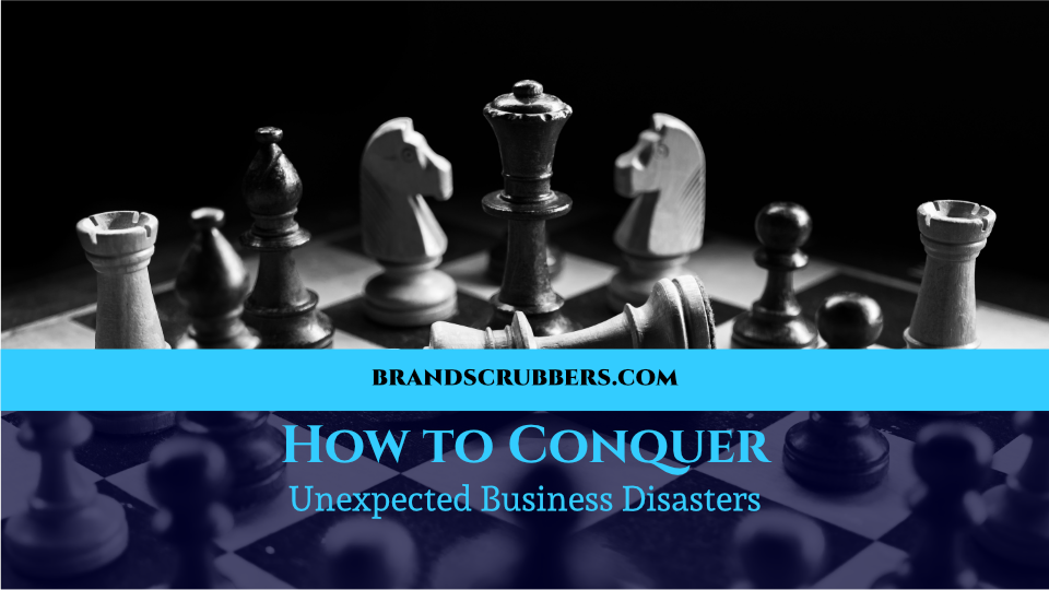 How to Conquer Unexpected Business Disasters