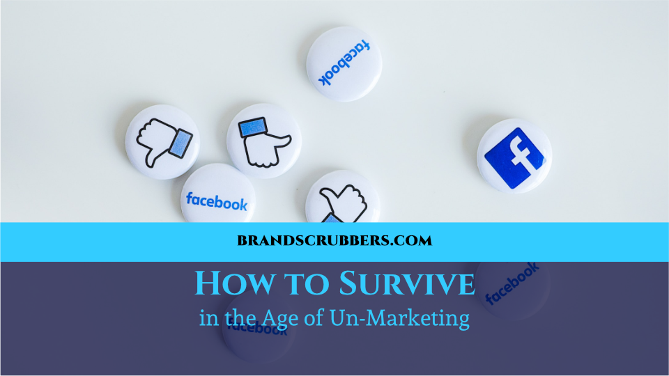 How to Survive in the Age of Un-Marketing