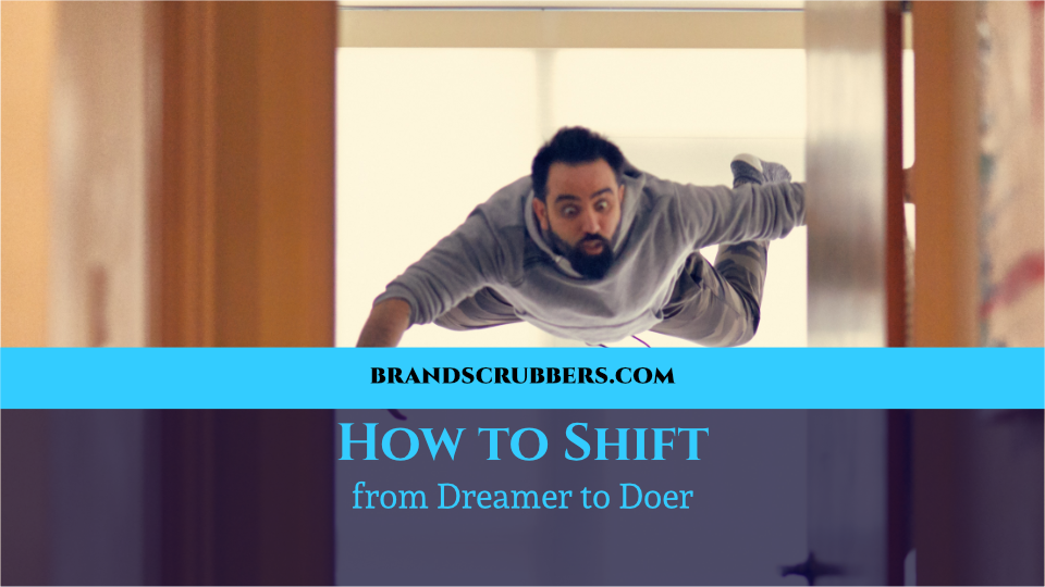 How to Shift from Dreamer to Doer