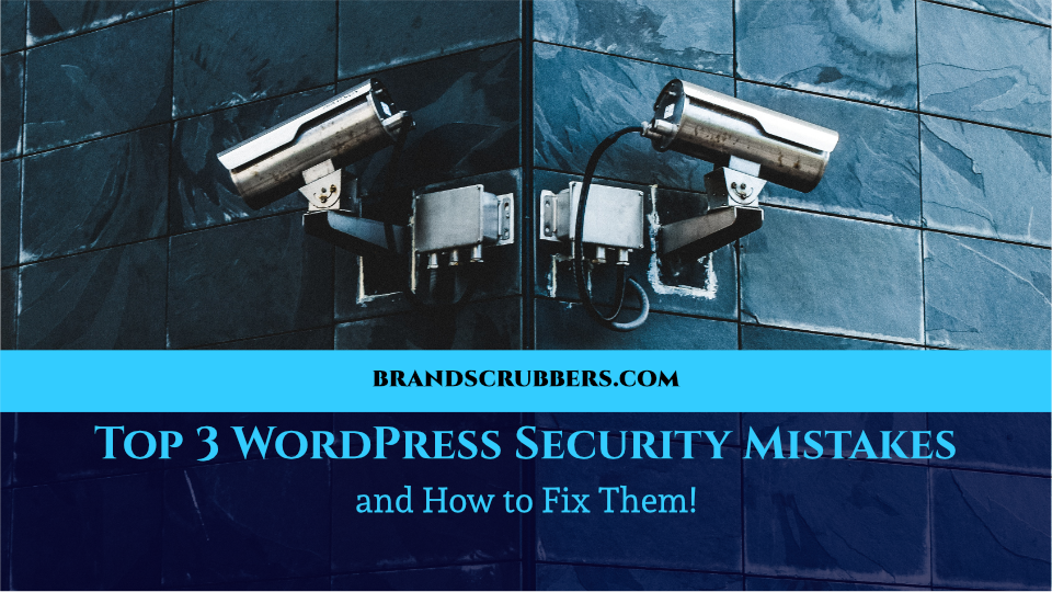 Top 3 WordPress Security Mistakes and How to Fix Them!
