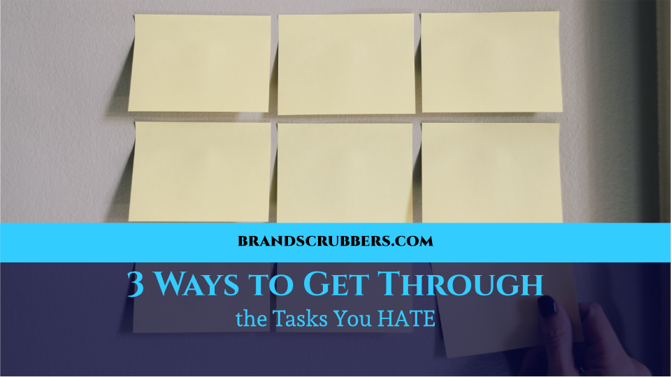 3 Ways to Get Through the Tasks You HATE