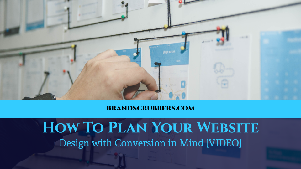 How To Plan Your Website Design with Conversion in Mind [VIDEO]