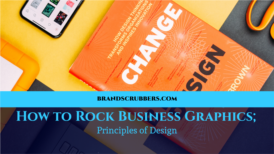 How to Rock Business Graphics; Principles of Design
