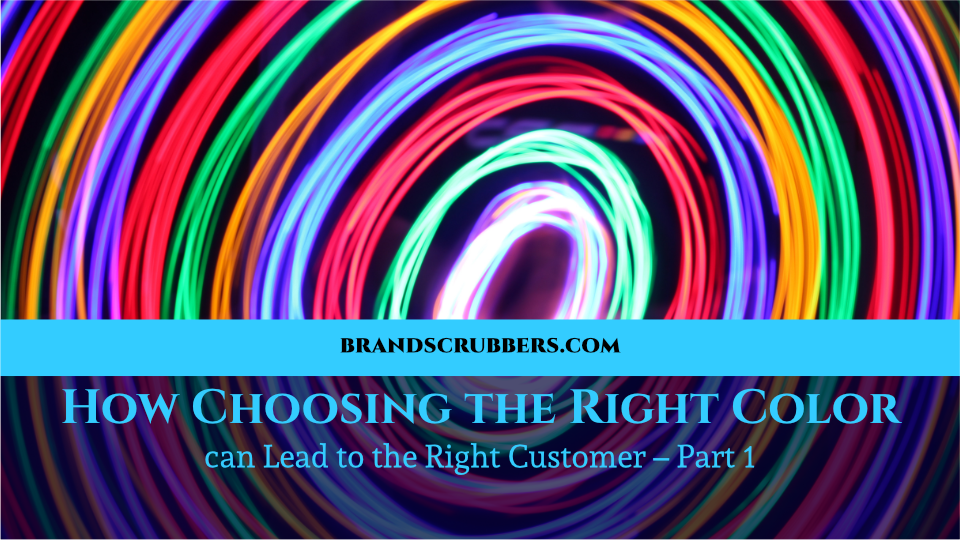 How Choosing the Right Color can Lead to the Right Customer – Part 1