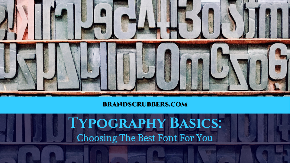 Typography Basics: Choosing The Best Font For You