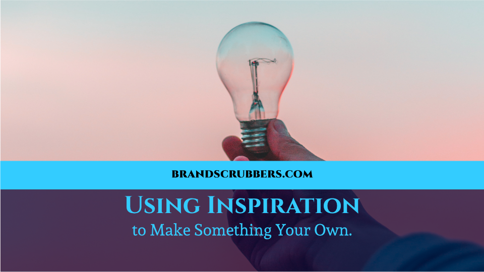 Using Inspiration to Make Something Your Own.