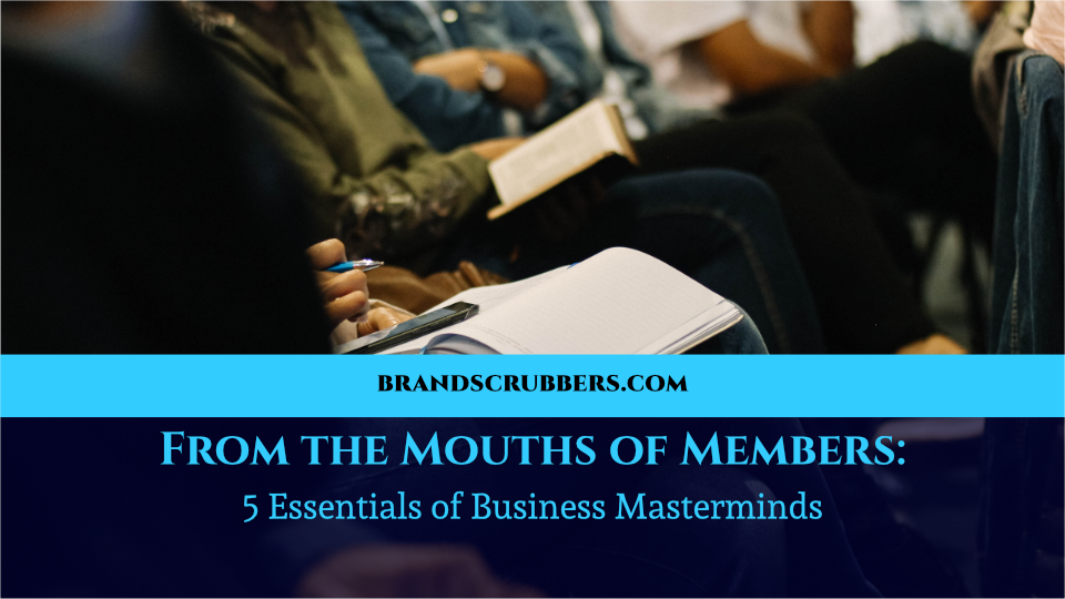 From the Mouths of Members: 5 Essentials of Business Masterminds