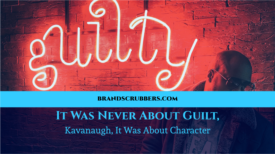 It Was Never About Guilt, Kavanaugh, It Was About Character